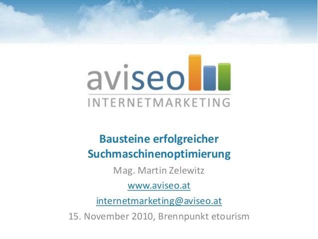 Bausteine erfolgreicher Suchmaschinenoptimierung Mag. Martin Zelewitz www.aviseo.at internetmarketing@aviseo.at 15. Novemb...
