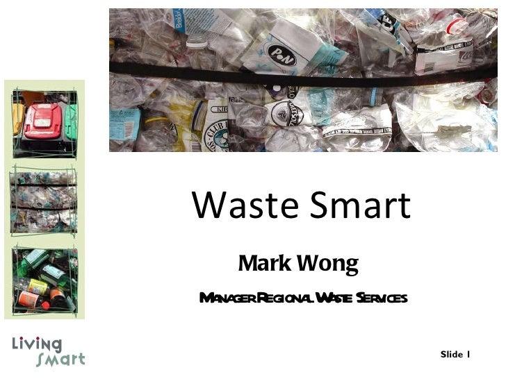 Waste Smart Mark Wong  Manager Regional Waste Services Slide