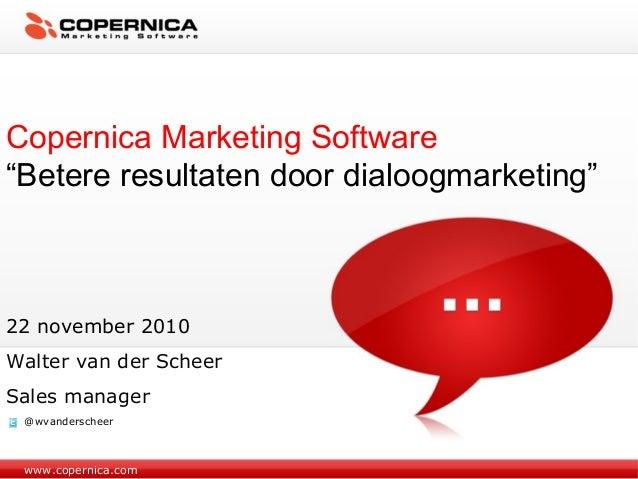 """www.copernica.com Copernica Marketing Software """"Betere resultaten door dialoogmarketing"""" 22 november 2010 Walter van der S..."""