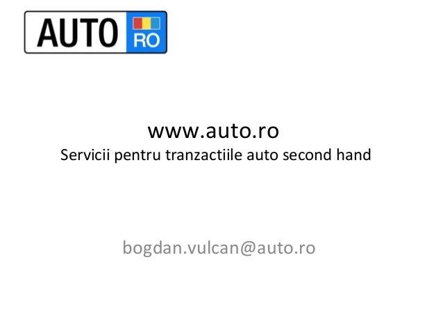 www.auto.ro Servicii pentru tranzactiile auto second hand bogdan.vulcan@auto.ro