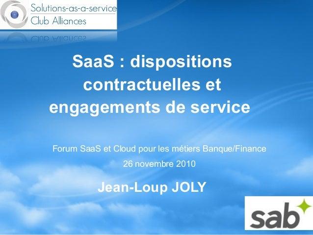 SaaS : dispositions contractuelles et engagements de service Jean-Loup JOLY Forum SaaS et Cloud pour les métiers Banque/Fi...