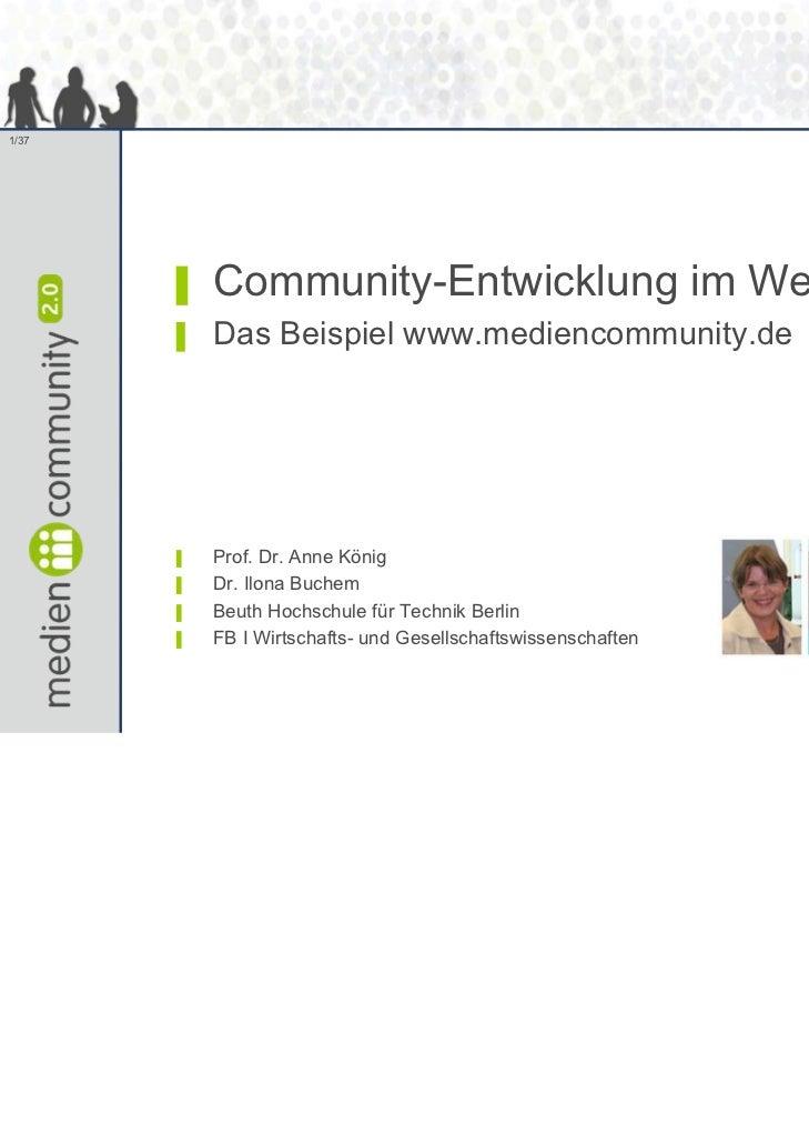 1/37       ▌   Community-Entwicklung im Web 2.0       ▌   Das Beispiel www.mediencommunity.de       ▌   Prof. Dr. Anne Kön...