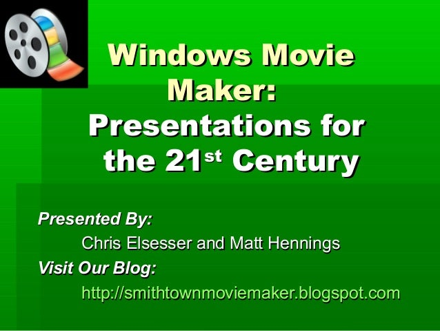 Windows MovieWindows Movie Maker:Maker: Presentations forPresentations for the 21the 21stst CenturyCentury Presented By:Pr...