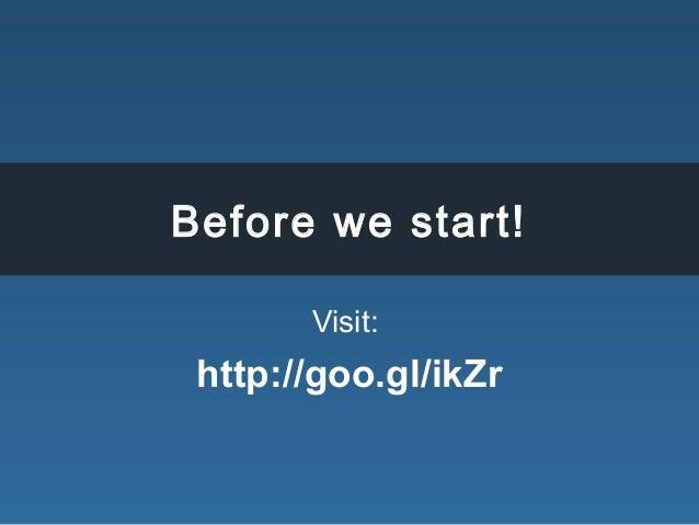 Before we start! Visit: http://goo.gl/ikZr