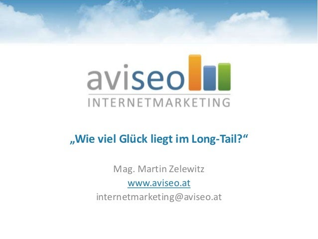 """Wie viel Glück liegt im Long-Tail?"" Mag. Martin Zelewitz www.aviseo.at internetmarketing@aviseo.at"