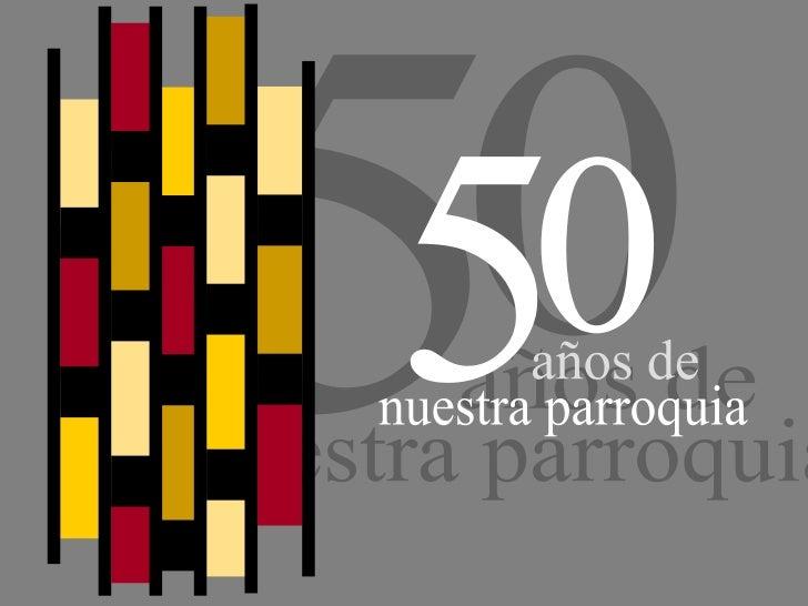 5 0 años de nuestra parroquia 5 0 años de nuestra parroquia