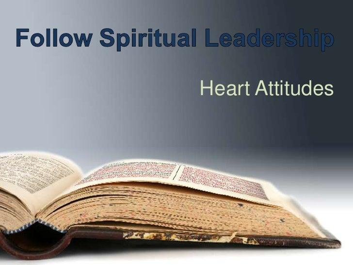 Follow Spiritual Leadership<br />Heart Attitudes<br />