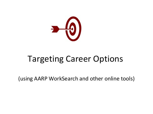 Targeting Career Options (using AARP WorkSearch and other online tools)