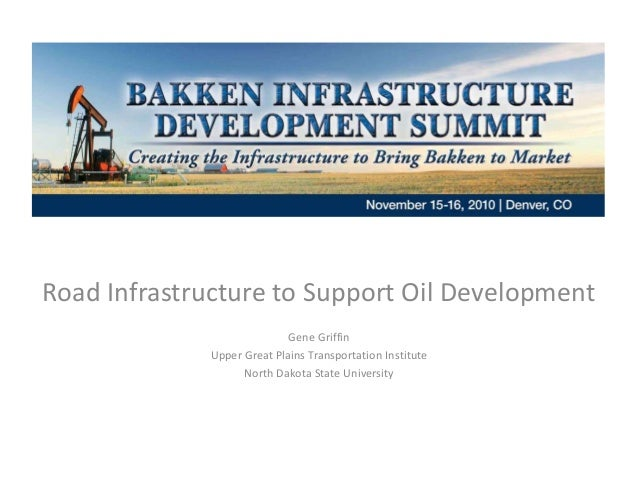 Road Infrastructure to Support Oil Development Gene Griffin Upper Great Plains Transportation Institute North Dakota State...