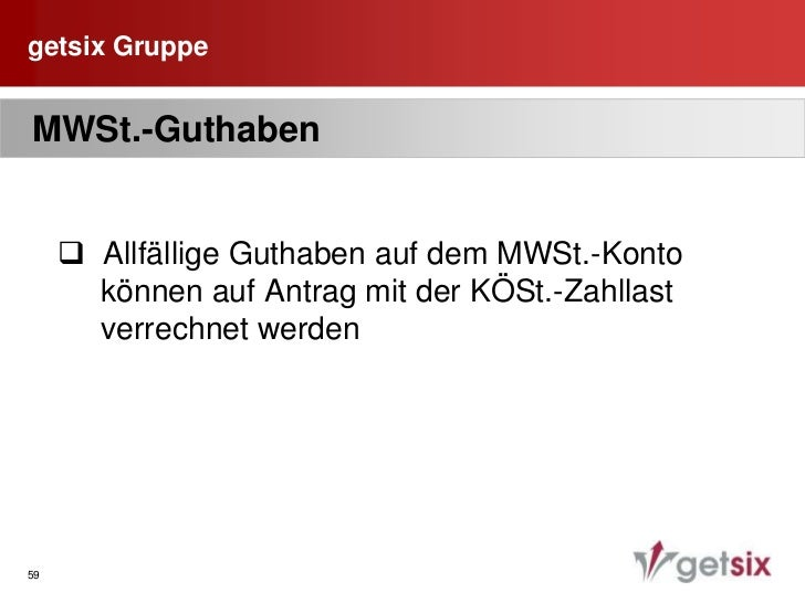 getsix Gruppe<br />45<br /> MWSt.-Ausweis auf der RG<br /><ul><li>  MWSt.-Ausweis als %-Satz  22%(23%)* </li></ul> 7%(8%)...