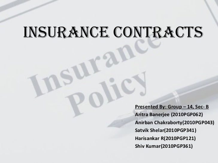 Insurance CONTRACTS Presented By: Group – 14, Sec- B Aritra Banerjee (2010PGP062) Anirban Chakraborty(2010PGP043) Satvik S...