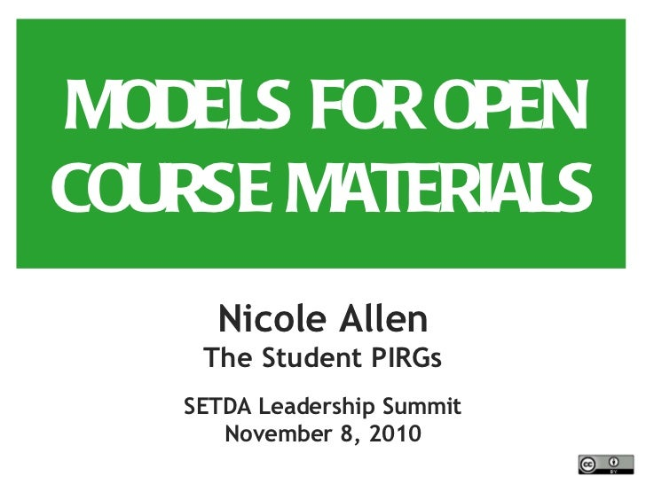 MODELS FOR OPEN COURSE MATERIALS Nicole Allen The Student PIRGs SETDA Leadership Summit November 8, 2010