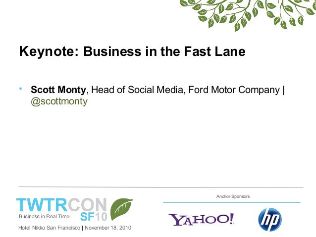 Hotel Nikko San Francisco | November 18, 2010 Anchor Sponsors Keynote: Business in the Fast Lane • Scott Monty, Head of So...