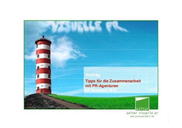 VortragVortrag Tipps für die Zusammenarbeit mit PR-Agenturen 24. November 2010 Tipps für die Zusammenarbeit mit PR-Agentur...