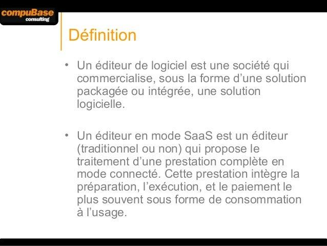 Définition • Un éditeur de logiciel est une société qui commercialise, sous la forme d'une solution packagée ou intégrée, ...
