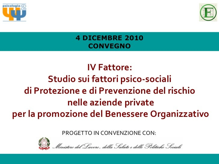 4 DICEMBRE 2010 CONVEGNO IV Fattore:  Studio sui fattori psico-sociali  di Protezione e di Prevenzione del rischio  nelle ...