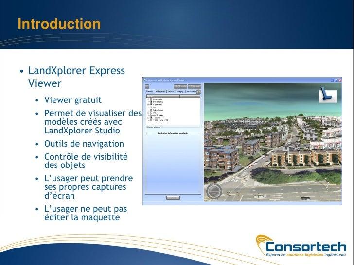 Introduction• LandXplorer Express  Viewer   • Viewer gratuit   • Permet de visualiser des     modèles créés avec     LandX...