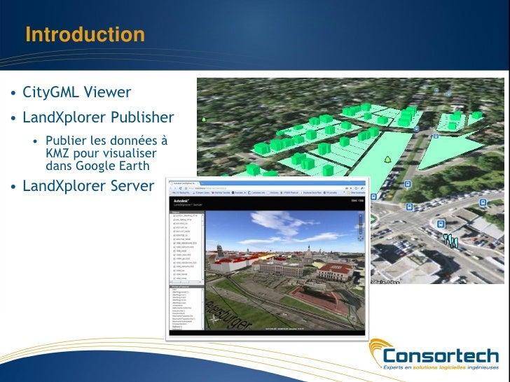 Introduction• CityGML Viewer• LandXplorer Publisher   • Publier les données à     KMZ pour visualiser     dans Google Eart...