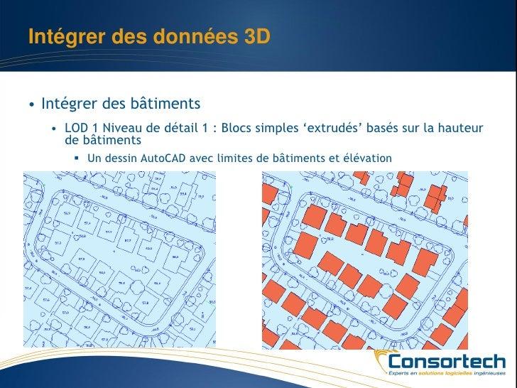 Intégrer des données 3D• Intégrer des bâtiments   • LOD 1 Niveau de détail 1 : Blocs simples 'extrudés' basés sur la haute...
