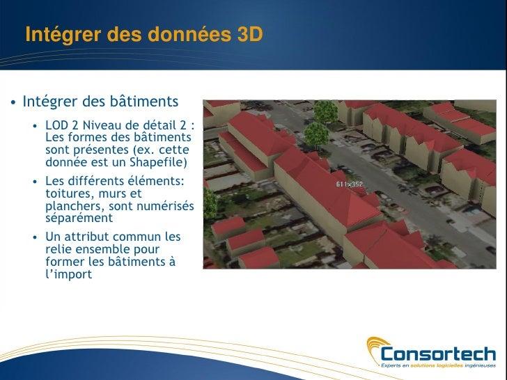 Intégrer des données 3D• Intégrer des bâtiments   • LOD 2 Niveau de détail 2 :     Les formes des bâtiments     sont prése...