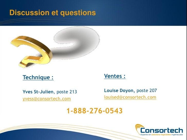 Discussion et questions   Technique :                 Ventes :   Yves St-Julien, poste 213   Louise Doyon, poste 207   yve...