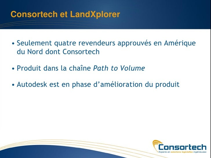 Consortech et LandXplorer• Seulement quatre revendeurs approuvés en Amérique  du Nord dont Consortech• Produit dans la cha...