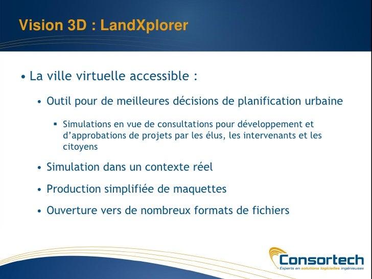 Vision 3D : LandXplorer• La ville virtuelle accessible :   • Outil pour de meilleures décisions de planification urbaine  ...