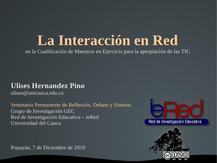 La Interacción en Red en la Cualificación de Maestros en Ejercicio para la apropiación de las TIC Ulises Hernandez Pino [e...