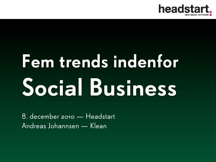 Fem trends indenforSocial Business8. december 2010 — HeadstartAndreas Johannsen — Klean
