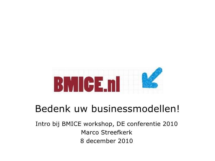 Bedenk uw businessmodellen! <br />Intro bij BMICE workshop, DE conferentie 2010 <br />Marco Streefkerk<br />8 december 201...