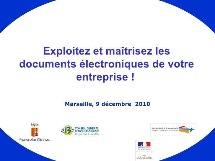 Exploitezet maîtrisez les documentsélectroniques devotre entreprise!   Marseille, 9 décembre  2010
