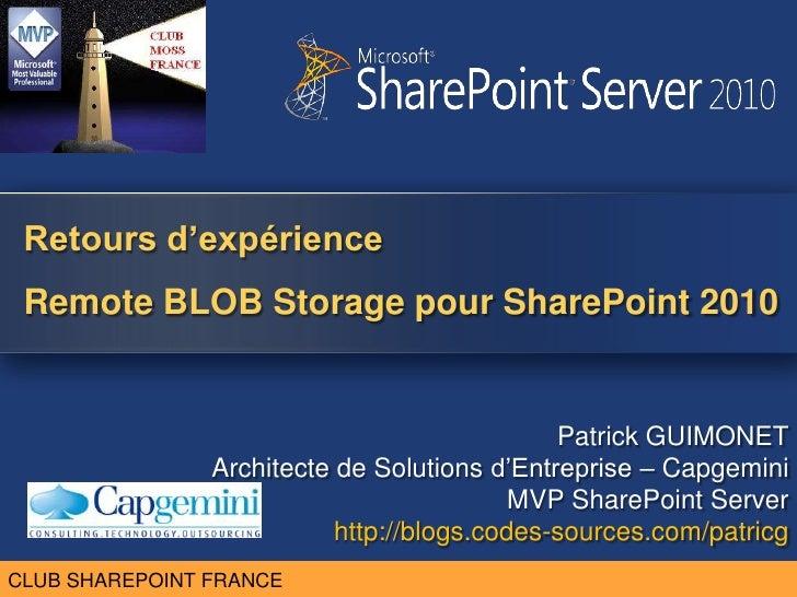 Retours d'expérienceRemote BLOB Storage pour SharePoint 2010<br />Patrick GUIMONET<br />Architecte de Solutions d'Entrepri...