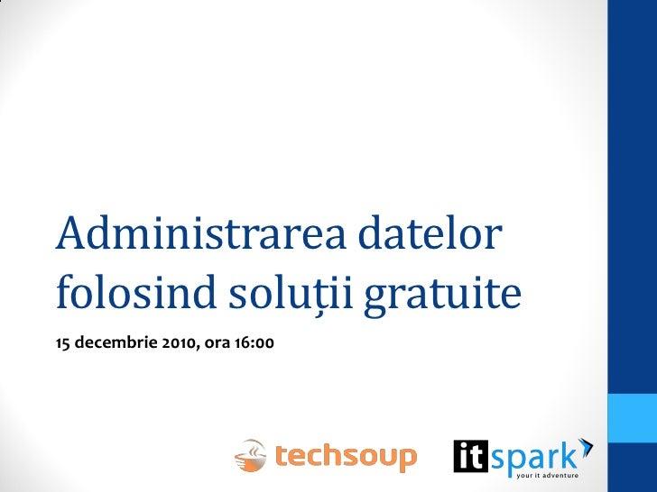 Administrarea datelorfolosind soluții gratuite15 decembrie 2010, ora 16:00