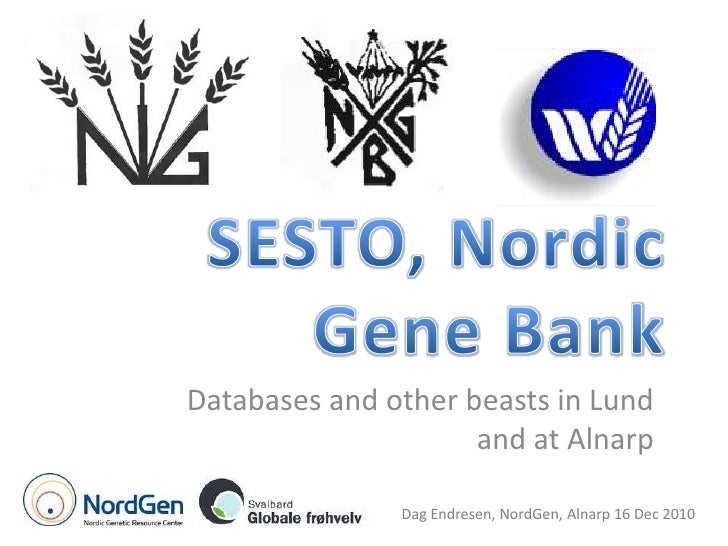 SESTO, Nordic Gene Bank<br />Databases and other beasts in Lund and at Alnarp<br />Dag Endresen, NordGen, Alnarp 16 Dec 20...