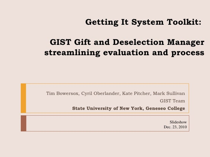 Getting It System Toolkit: GIST Gift and Deselection Manager streamlining evaluation and process<br />Tim Bowersox, Cyril...