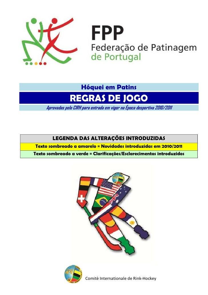 Hóquei em Patins                  REGRAS DE JOGO     Aprovadas pelo CIRH para entrada em vigor na Época desportiva 2010/20...