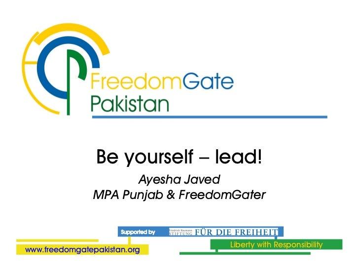 Be yourself – lead!                      Ayesha Javed                MPA Punjab & FreedomGater                      Suppor...