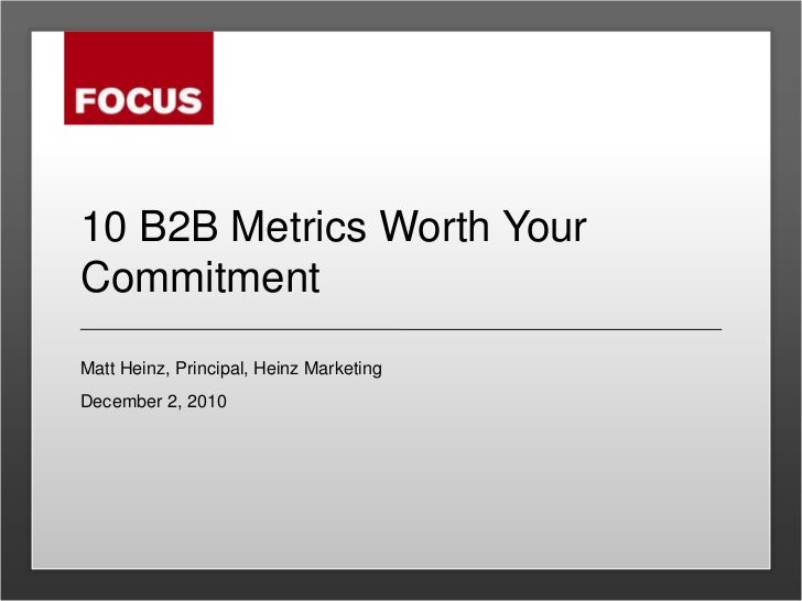 10 B2B Metrics Worth Your Commitment<br />Matt Heinz, Principal, Heinz Marketing<br />December 2, 2010<br />