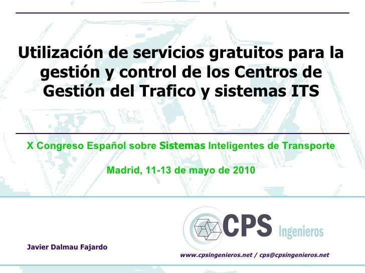 Utilización de servicios gratuitos para la   gestión y control de los Centros de   Gestión del Trafico y sistemas ITS X Co...
