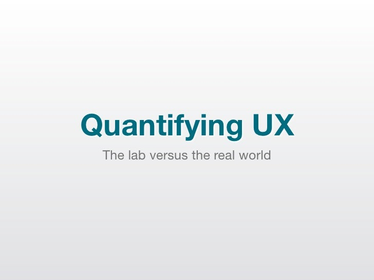 Quantifying UX The lab versus the real world