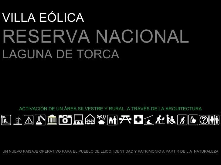 VILLA EÓLICARESERVA NACIONALLAGUNA DE TORCA       ACTIVACIÓN DE UN ÁREA SILVESTRE Y RURAL A TRAVÉS DE LA ARQUITECTURAUN NU...