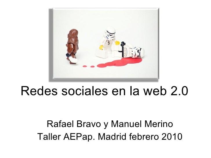 Redes sociales en la web 2.0 Rafael Bravo y Manuel Merino Taller AEPap. Madrid febrero 2010