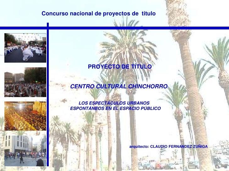 Concurso nacional de proyectos de titulo                PROYECTO DE TÍTULO         CENTRO CULTURAL CHINCHORRO            L...