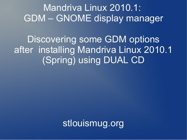 Mandriva Linux 2010.1: GDM – GNOME display manager Discovering some GDM options after installing Mandriva Linux 2010.1 (Sp...