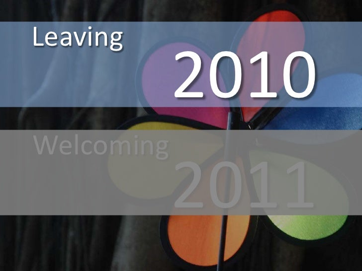 Leaving<br />2010<br />Welcoming<br />2011<br />