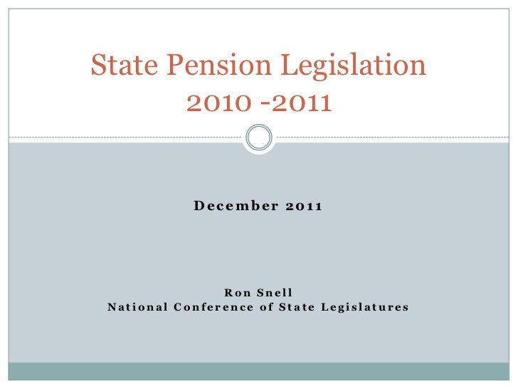State Pension Legislation       2010 -2011            December 2011                Ron Snell National Conference of State ...