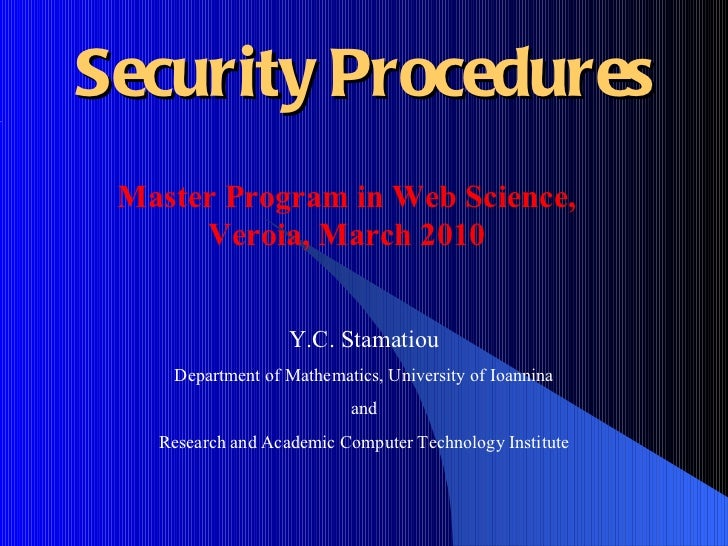 Security Procedures Y.C.  Stamatiou Department of Mathematics, University of Ioannina and Research and Academic Computer T...