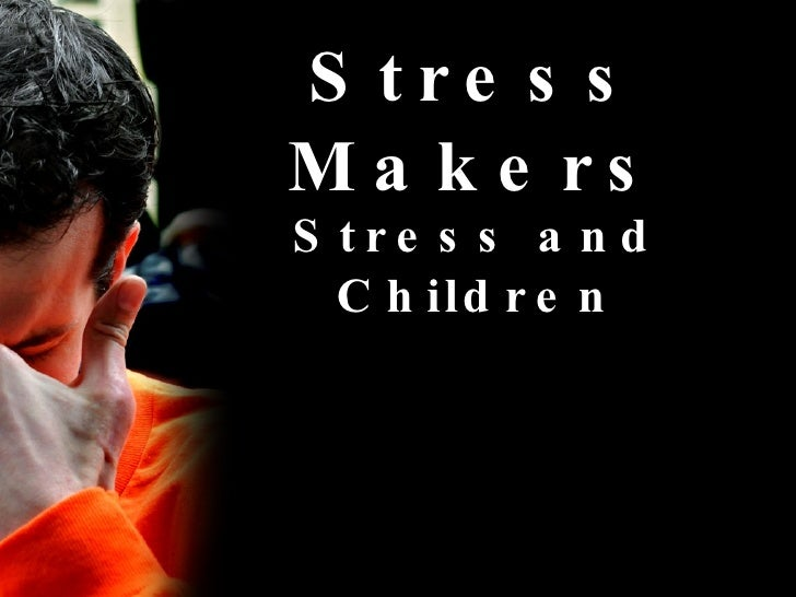 Stress Makers Stress and Children
