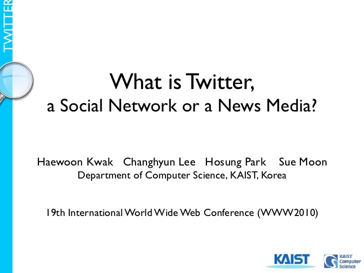 TWITTE                           What is Twitter,           a Social Network or a News Media?           Haewoon Kwak Chang...