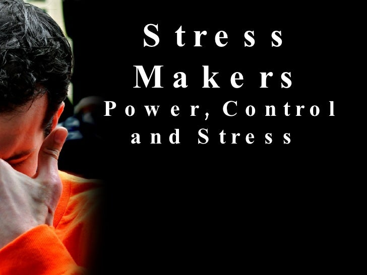 Stress Makers Power, Control and Stress